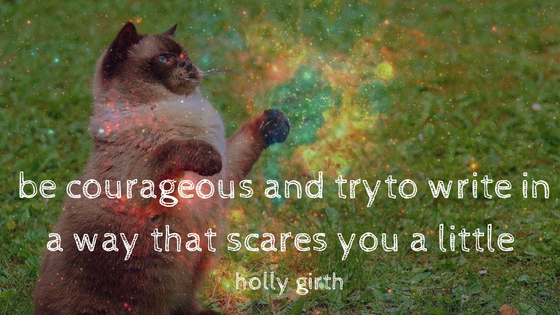 be-courageous-and-try-to-write-in-a-way-that-scares-you-a-little